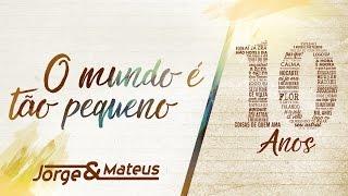 Jorge & Mateus - O Mundo É Tão Pequeno [10 Anos Ao Vivo] (Vídeo Oficial)