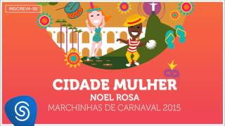 Noel Rosa - Cidade Mulher (As Melhores Marchinhas de Carnaval 2015) [Áudio Oficial]