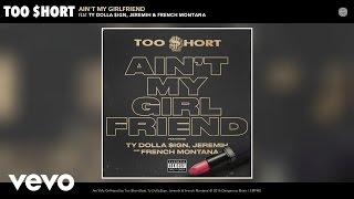 Too $hort - Ain't My Girlfriend (Audio) ft. Ty Dolla $ign, Jeremih, French Montana