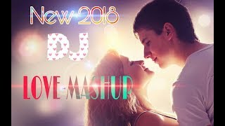 New DJ Special Love Mushup | Romantic  Songs mixx remix | 2018 Mashup