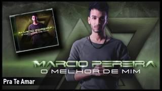 Márcio Pereira - Pra Te Amar
