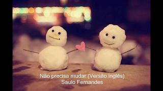 Não precisa mudar (Versão inglês) Saulo Fernandes