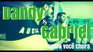 Dandy e Gabriel - Agora você chora