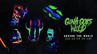 Gina Goes Wild - Around The World (La La La La La) - (Official Music Video)