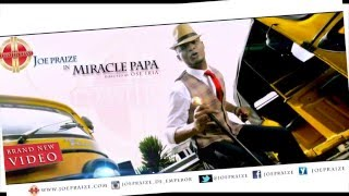 MIRACLE PAPA BY JOEPRAIZE { OFFICIAL VIDEO}
