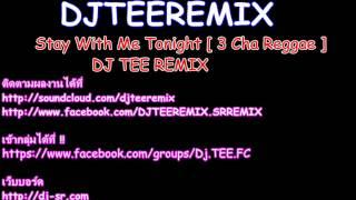Stay With Me Tonight [ 3 Cha Reggae ] - DJ TEE REMIX