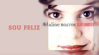 Sou Feliz  | CD Sem Limites | Aline Barros