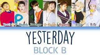 Block B (블락비) - Yesterday | Han/Rom/Eng | Color Coded Lyrics |