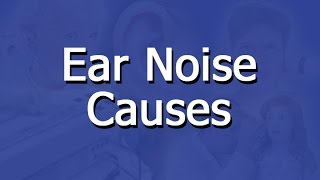 What Causes Ear Noises?
