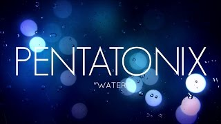 PENTATONIX - WATER (LYRICS)