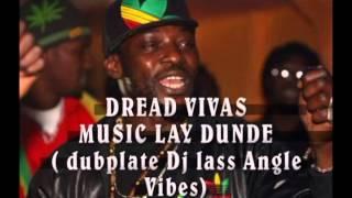 Dread Vivas  Music Lay Dunde (dubplate dj lass angel vibes)