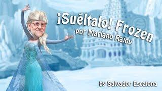 ¡Suéltalo!  - FROZEN, por Mariano Rajoy - PARODIA