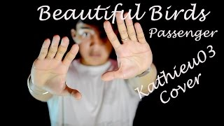 Passenger - Beautiful Birds (Cover by Kathieu03)