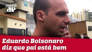 Eduardo Bolsonaro diz que pai está bem e que se lembra de tudo