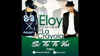 ELOY EL DE LA VAINA  FT  LA CRAYOLA  ( SI TU TE VAS )