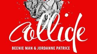 Beenie Man & Jordanne Patrice - Collide - October 2015