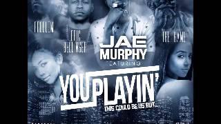 Jae Murphy - U Playin (Feat Game, Eric Bellinger & Problem) (Prod. by Jereme Jay) [2o14] -YâYô-