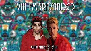 Vai Embrazando - Justin Bieber ft  Zayn