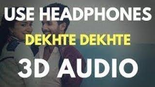 Dekhte Dekhte   3D Audio    Atif Aslam   Shahid & Shraddha   Batti Gul Meter Chalu   New Song 2018