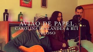 Avião de Papel - Carolina Deslandes & Rui Veloso (Cover)