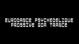 Eurodance psychedelique progressive goa trance