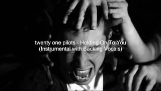 twenty one pilots - Holding On To You TV Track (Instrumental w/ Backing Vocals)