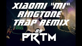 "XIAOMI ""MI"" RINGTONE TRAP REMIX BY PRTM"