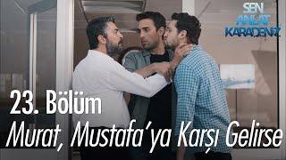 Murat, Mustafa'ya karşı gelirse - Sen Anlat Karadeniz 23. Bölüm