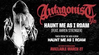 Antagonist A.D - Haunt Me As I Roam [Feat. Ahren Stringer]