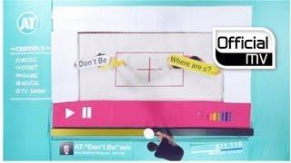 [MV] A.T(에이티) _ Don't be (feat.Geeks(긱스))
