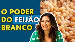 O PODER DO FEIJÃO BRANCO   BENEFÍCIOS DO FEIJÃO BRANCO   Saudável Comigo com Chef Maria Dias