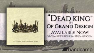 Of Grand Design - Dead King