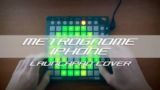 iPhone (MetroGnome Remix) // Launchpad Cover