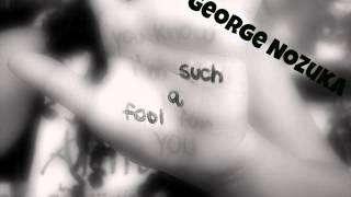 Such a Fool - George Nozuka
