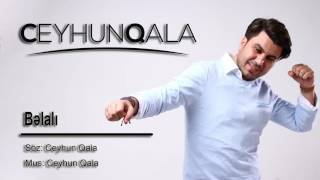 Ceyhun Qala - Bəlalı