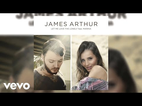 James Arthur - Let Me Love the Lonely ft. MaRina