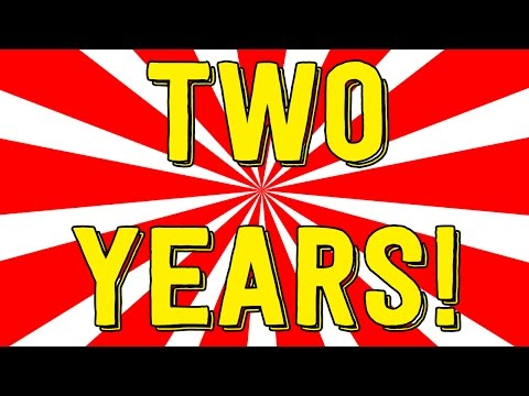 TWO YEARS OF YOUTUBING! (Thanks and Shout Outs!)