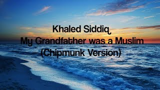 Khaled Siddiq-My Grandfather Was A Muslim(Lyric and Chipmunk version)