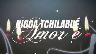 Niggatchilabué - Amar É (Tarraxinha video liric 2017)