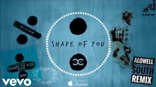 Ed Sheeran - Shape Of You (Alowel South Remix) [Available On iTunes]