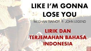 LIKE I'M GONNA LOSE YOU - MEGHAN TRAINOR ft JOHN LEGEND | LIRIK LAGU DAN TERJEMAHAN BAHASA INDONESIA
