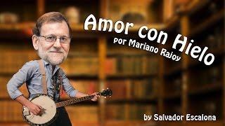AMOR CON HIELO de Morat - PARODIA con Mariano Rajoy