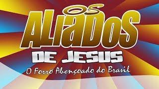 Eu Vou Louvar ● Os Aliados de Jesus ( Forró Gospel )