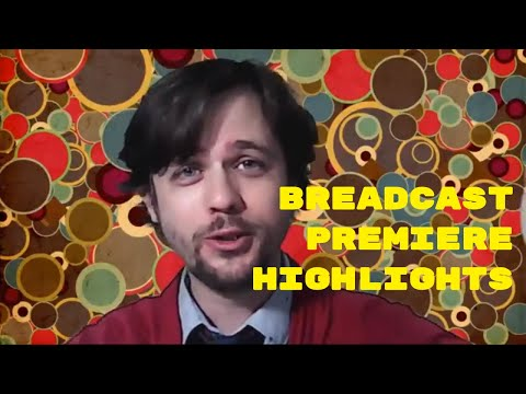 Breadcast Premiere Highlights