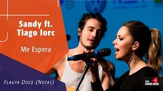 Me Espera - Sandy ft. Tiago Iorc - Flauta Doce (Notas)