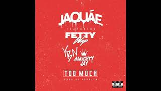 Too Much - Jaquae Feat. Fetty Wap & YBN Almighty Jay (Official Audio)