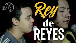 Rey de Reyes - Versión Católica (Yuli & Josh Cover)