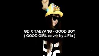 GD X TAEYANG - GOOD BOY ( GOOD GIRL cover by J.Fla )