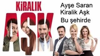 """Kiralik Aşk - Ayşe Saran - """"Bu şehirde"""""""