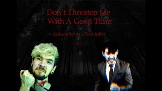 Darkiplier and Antisepticeye - Don't Threaten Me With A Good Time